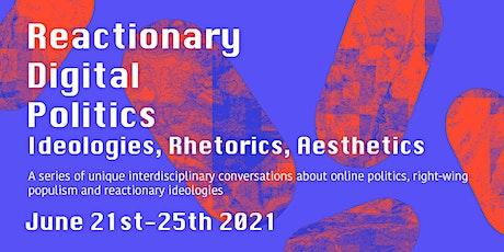 Reactionary Digital Politics: Ideologies, Rhetorics, Aesthetics tickets