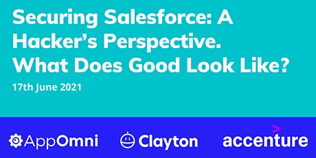 Securing Salesforce: A Hacker's Perspective. What Does Good Look Like? tickets