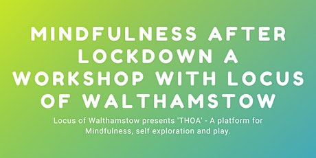 Mindfulness After Lockdown a Workshop with Locus of Walthamstow tickets