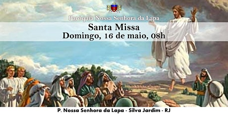 SANTA MISSA - ASCENSÃO DO SENHOR - 16/05 - Domingo - 08h ingressos