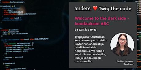 Welcome to the dark side – koodauksen ABC tickets