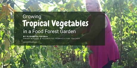 Growing Tropical Vegetables in a Food Forest Garden - Georgetown tickets