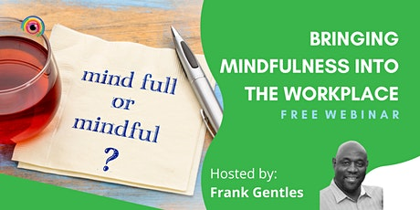 Webinar: Bringing Mindfulness into the Workplace tickets