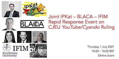 Joint IPKat-BLACA-IFIM Rapid Response Event on CJEU YouTube/Cyando Ruling tickets