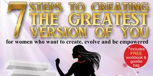 7 Steps to Creating the Greatest Version of You!