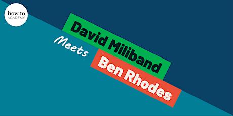 Why Is Democracy Under Threat? | David Miliband & Obama Advisor Ben Rhodes tickets