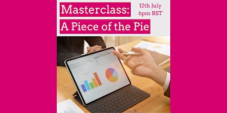 Masterclass: A Piece of the Pie - Networking and practical business tips! tickets