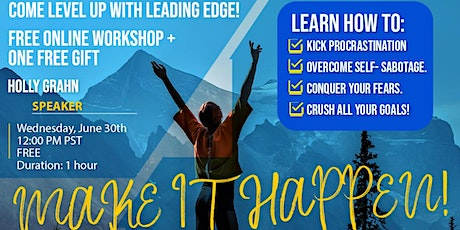 Make It Happen!  Have the life you've always wanted. FREE ONLINE workshop! tickets