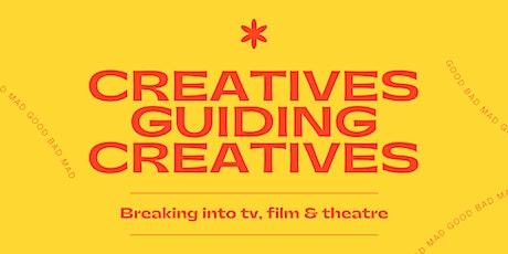 Creatives Guiding Creatives: Breaking Into Film, Theatre & TV tickets