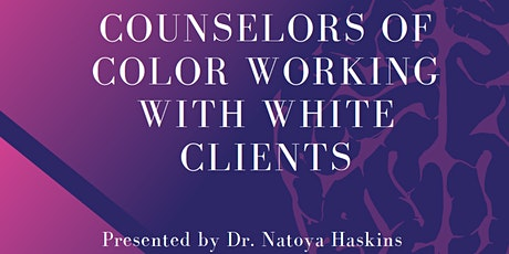 COUNSELORS OF COLOR WORKING WITH WHITE CLIENTS by Dr. Natoya Haskins tickets