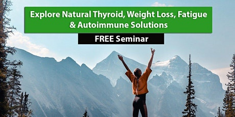 Explore Natural Thyroid, Weight Loss, Fatigue & Autoimmune Solutions tickets