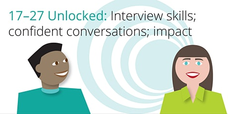 AGE 17-27 UNLOCKED! Interview skills; confident conversations;  impact. tickets