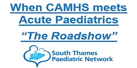 When CAMHS meets Acute Paediatrics - The Roadshow tickets