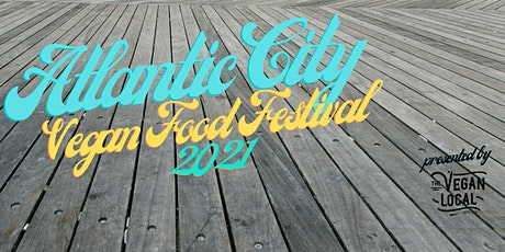 Atlantic City Vegan Food Festival 2021 presented by the Vegan Local tickets