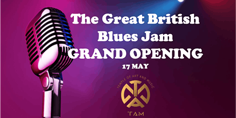 The Great British Blues Jam Grand Opening (17 May, Monday) tickets