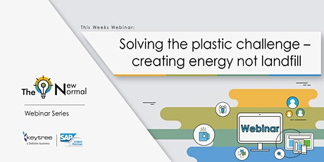 The New Normal: Solving the plastic challenge – creating energy not landfil tickets