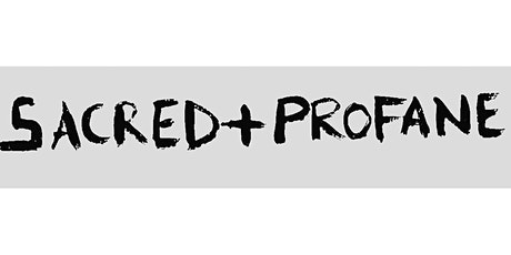 SACRED+PROFANE EXHIBITION tickets