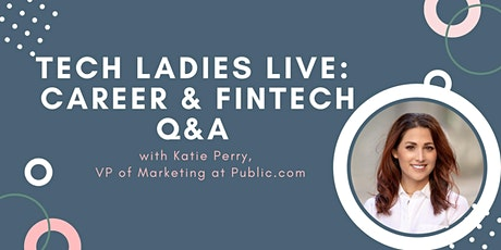 Tech Ladies Live: Career and FinTech Q&A with Katie Perry tickets