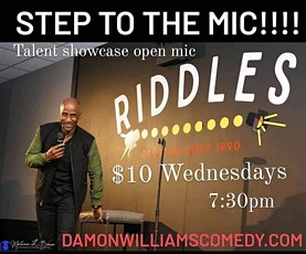 STEP TO THE MIC $10 Wednesdays COMEDY /TALENT SHOWCASE @ RIDDLES tickets