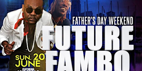 FUTURE FAMBO FATHER'S DAY WEEKEND LIVE ON STAGE REGGAE SUNDAY tickets