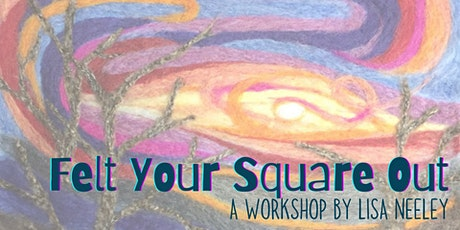 Felt Your Square Out with Lisa Neeley tickets