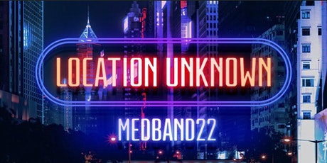 MedBand22 Live Show 'Location Unknown' tickets