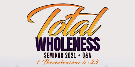 The Total Wholeness Seminar 2021 tickets