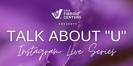 """Talk About """"U"""" Chat on """"Fibroid Treatment: What Every Woman Needs to Know"""" tickets"""