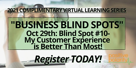 Business Blind Spot #10: My Customer Experience is Better Than Most tickets