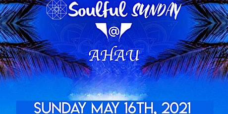 Soulful Sunday @ Ahau | May 16th, 2021 tickets