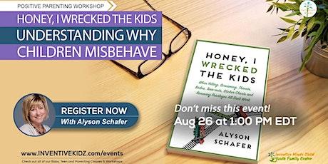 Honey, I Wrecked The Kids - Understanding Why Children Misbehave tickets