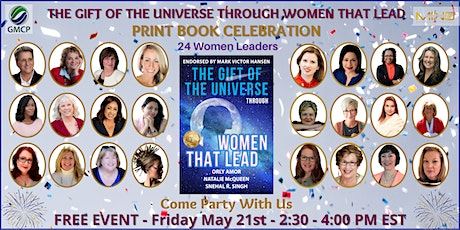 GIFT OF THE UNIVERSE THROUGH WOMEN THAT LEAD PRINT BOOK LAUNCH CELEBRATION tickets