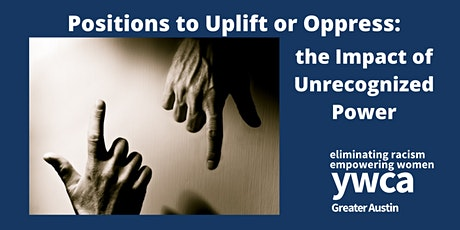 Positions to Uplift or Oppress: the Impact of Unrecognized Power - YWCA ATX tickets