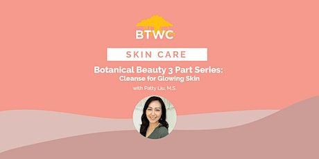 Botanical Beauty 3 Part Series: Cleanse for Glowing Skin tickets