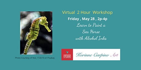 VIRTUAL - Learn to Paint a Sea Horse with  Inks tickets