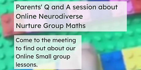 Parents' Q and A session about Online Neurodiverse Nurture Group Maths tickets