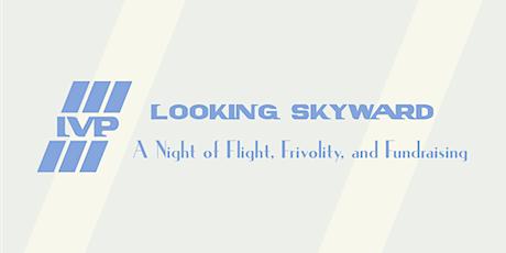 Looking Skyward: A Night of Flight, Frivolity, and Fundraising tickets