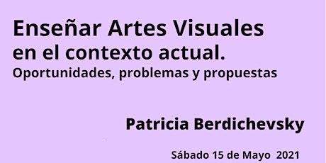 Enseñar Artes Visuales en el contexto actual . entradas