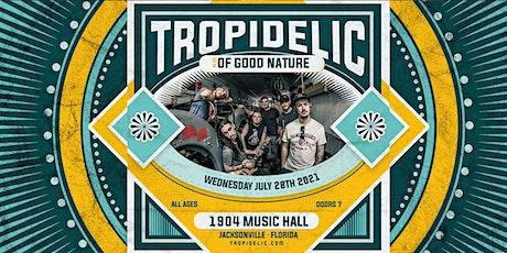 TROPIDELIC w/ Of Good Nature - Jacksonville tickets