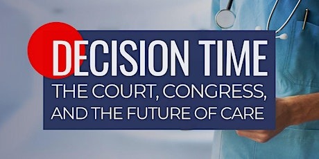 Decision Time: The Court, Congress, and the Future of Care tickets