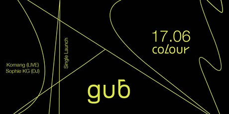 Gub Single Launch @ Colour with Komang & Sophie KG tickets