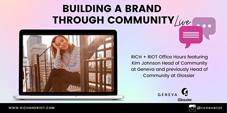 RICH + RIOT Office Hours - Building a Brand through Community tickets