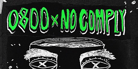 0800 + NO COMPLY + Guests tickets