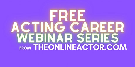 FREE - How to GROW your ACTING CAREER - Online Acting Workshops / Webinars tickets