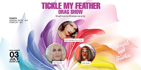 TICKLE MY FEATHER - DRAG SHOW tickets