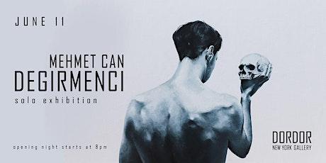 Mehmet Can Degirmenci Solo Exhibition tickets