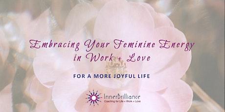 Embracing Your Feminine Energy in Work + Love! [FREE Webinar] tickets