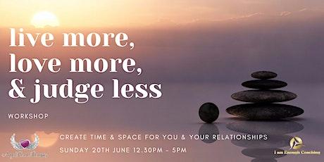 Live More, Love More & Judge Less - Workshop tickets