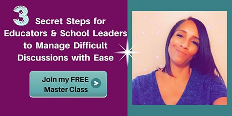 3 Secret Steps for Educators & School Leaders to Manage Difficult Discuss tickets