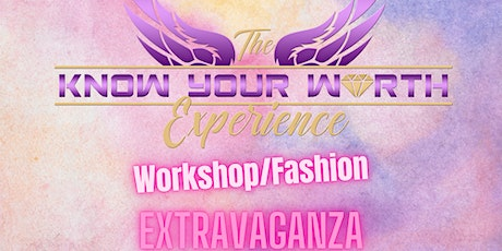 The Know Your Worth Experience Workshop/Fashion Extravaganza tickets